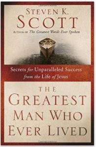 The Greatest Man Who Ever Lived Secrets for Unparalleled Success from the Life of Jesus