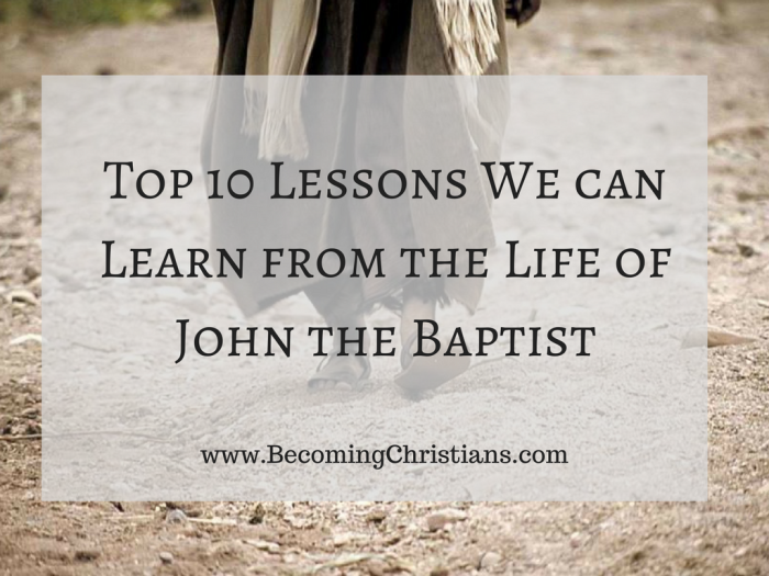 Top 10 Lessons We can Learn from the Life of John the Baptist