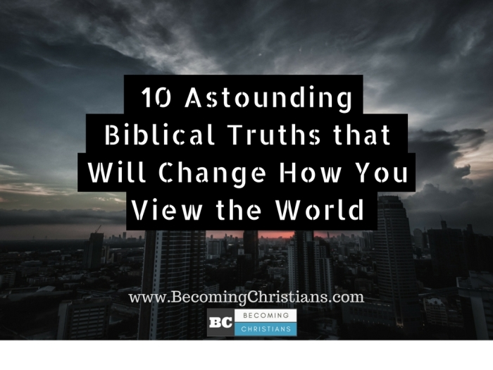 10 Astounding Biblical Truths that Will Change How You View the World