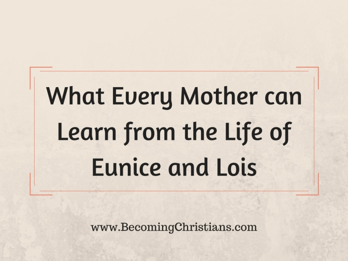 What Every Mother can Learn from the Life of Eunice and Lois