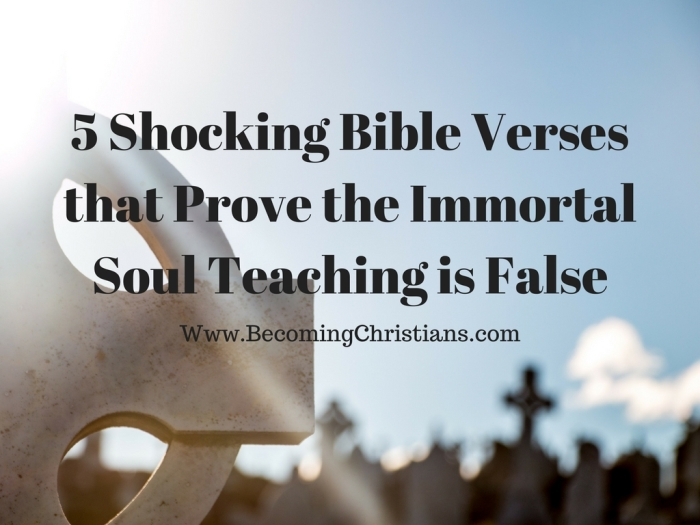 5 Shocking Bible Verses that Prove the Immortal Soul Teaching is False