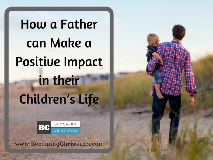 How a Father can Make a Positive Impact in their Children's Life