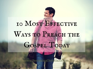 10 Most Effective Ways to Preach the Gospel Today