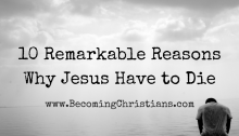 10 Remarkable Reasons Why Jesus Have to Die