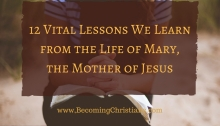 12 Vital Lessons We Learn from the Life of Mary, the Mother of Jesus