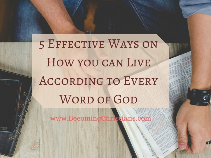 5 Effective Ways on How you can Live According to Every Word of God