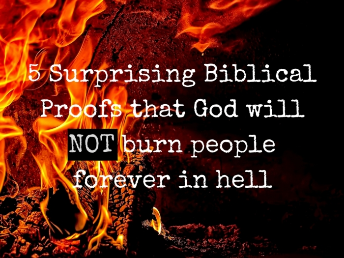 5 Surprising Biblical Proofs that God will NOT burn people forever in hell
