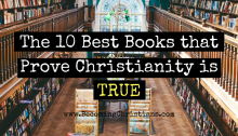 The 10 Best Books that Prove Christianity is True