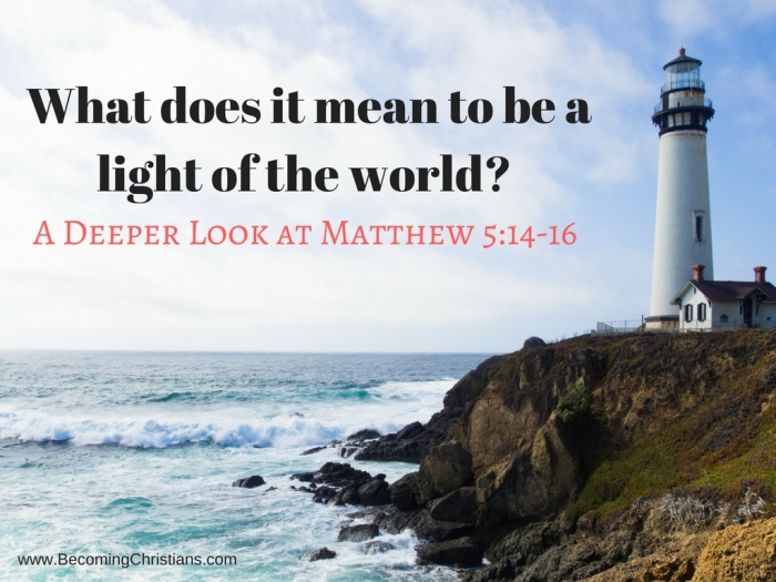 What does it mean to be a light of the world- A Deeper Look at Matthew 5-14-16