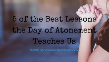 5 of the Best Lessons the Day of Atonement Teaches Us