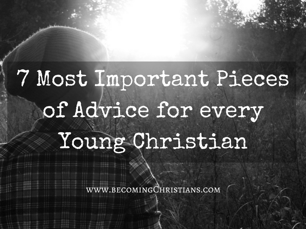 7 Most Important Pieces of Advice for every Young Christian