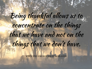 Being thankful allows us to concentrate on the things that we have and not on the things that we don't have.