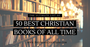 The ULTIMATE LIST of 50 Best Christian Books of All Time