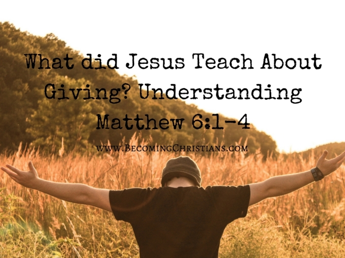 What did Jesus Teach About Giving- Understanding Matthew 6-1-4