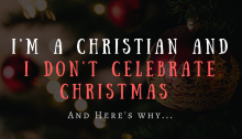 I'm a Christian and I don't celebrate Christmas