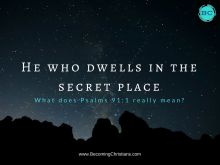What does it mean to dwell in the secret place of the Most High (Psalms 91:1)?