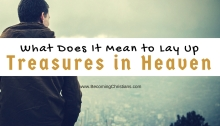What Does It Mean to Lay Up Treasures in Heaven (Matthew 6_19-21)