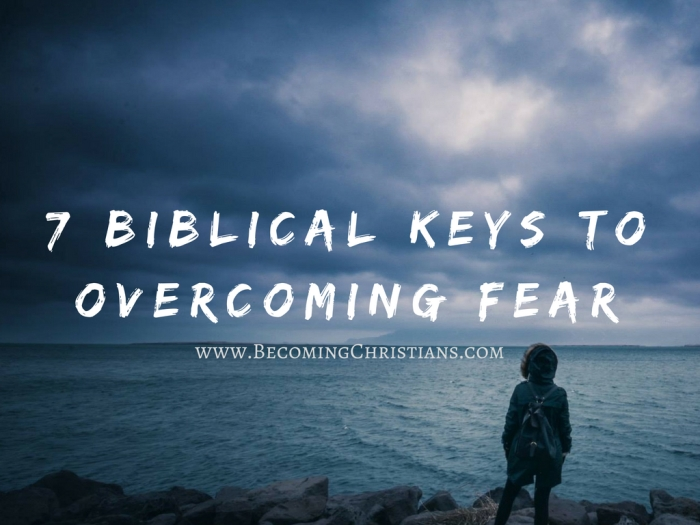 7 Biblical Keys to Overcoming Fear