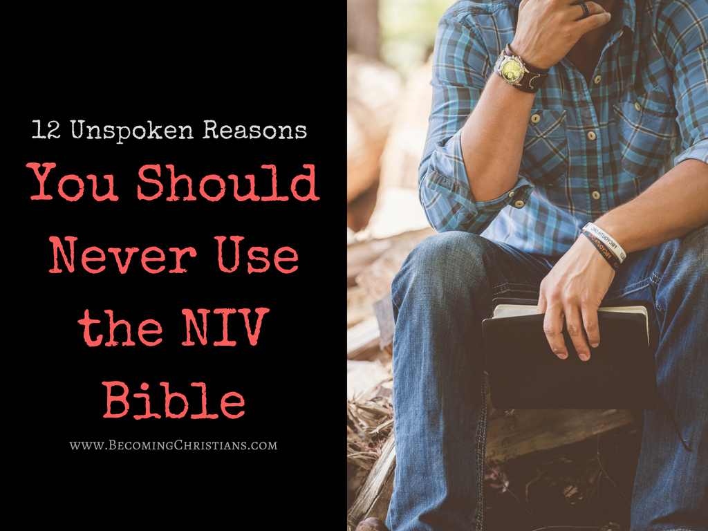 12 Unspoken Reasons Why You Should Never Use the New International Version (NIV) Bible