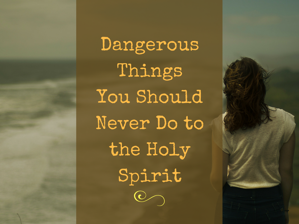Dangerous Things You Should Never Do to the Holy Spirit