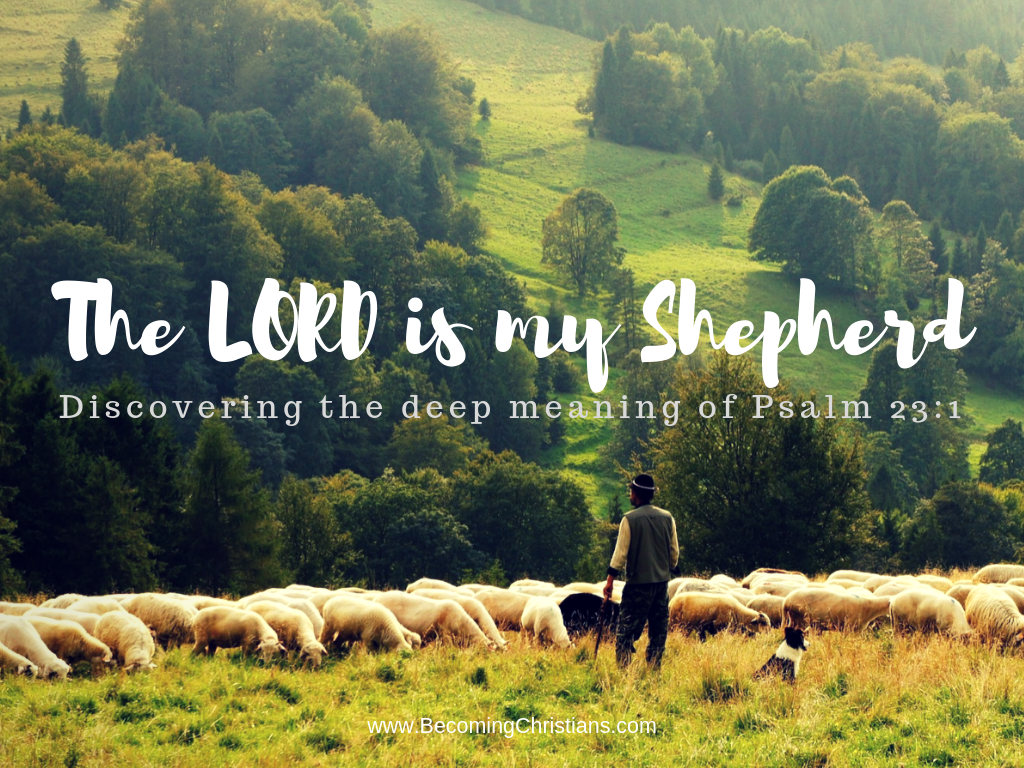 Explaining the deep meaning of the LORD is my Shepherd