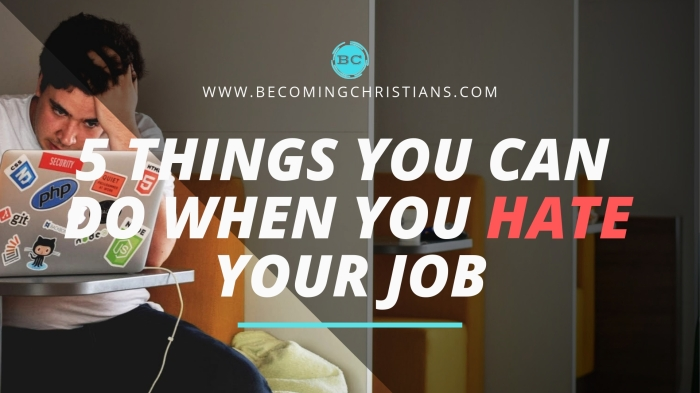 5 THINGS YOU CAN DO WHEN YOU HATE YOUR JOB