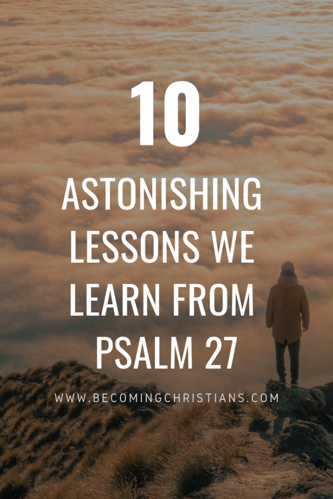 10 ASTONISHING LESSONS WE LEARN FROM PSALM 27
