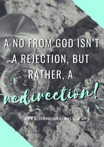 A no from God isn't a rejection, but rather, a redirection.