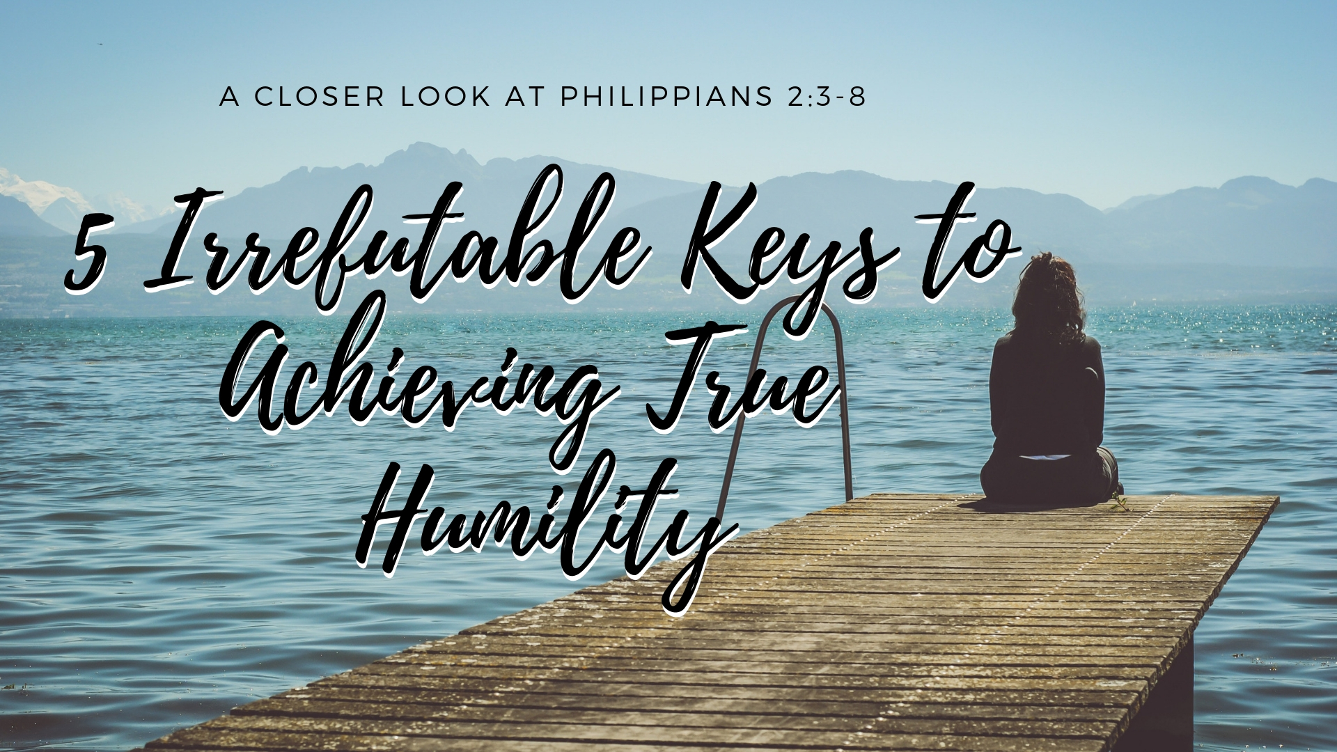 5 Irrefutable Keys to Achieving True Humility