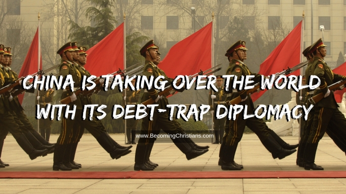 China is Taking Over the World with its Debt-Trap Diplomacy
