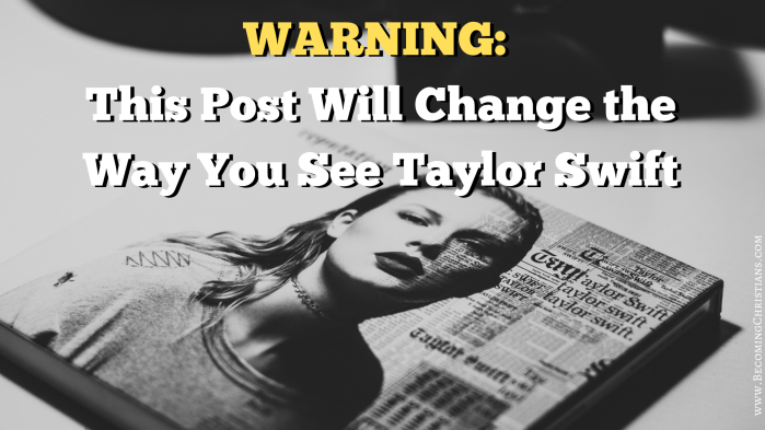 Warning_ This Post Will Change the Way You See Taylor Swift