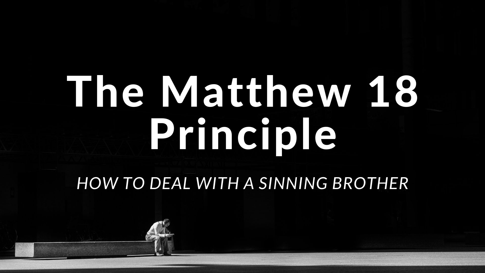 How to Deal with a Sinning Brother (Matthew 18:15-17)