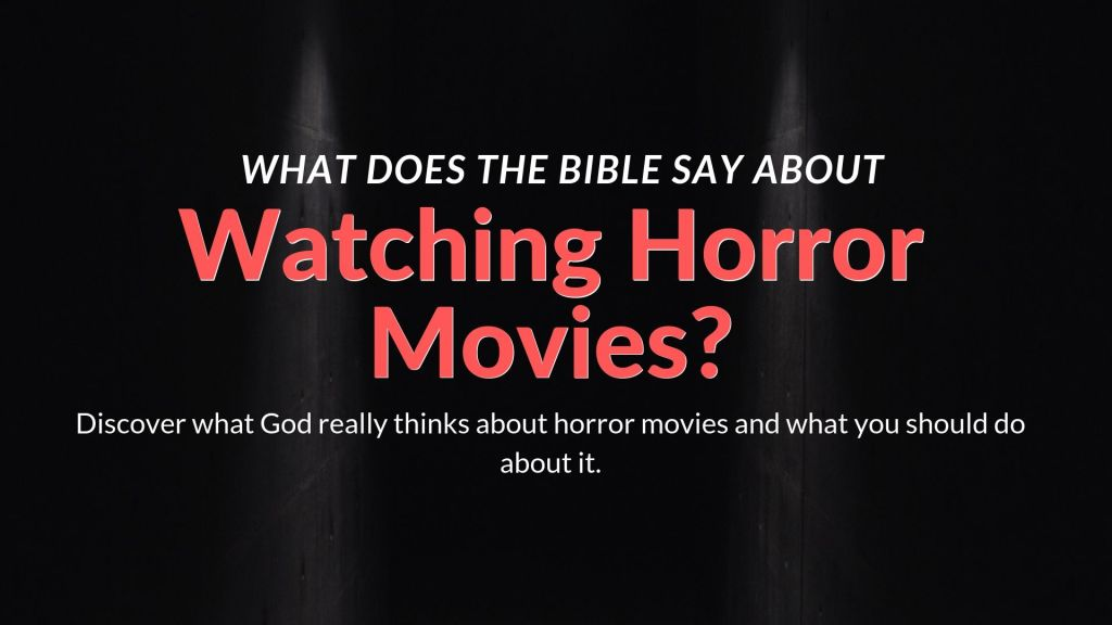 What does the bible say about watching horror movies