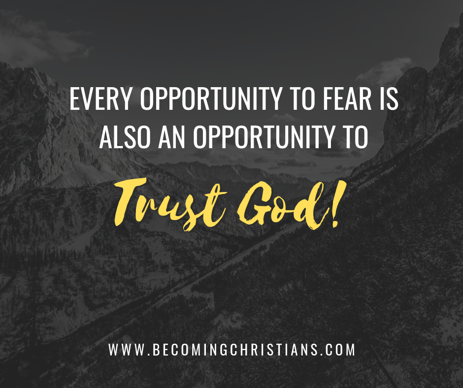 Every opportunity to fear is also an opportunity to Trust God!