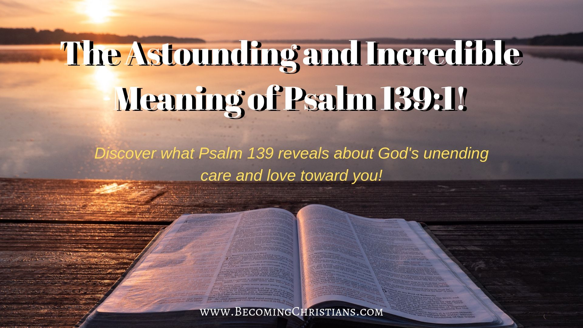 The Astounding and Incredible Meaning of Psalm 139:1!
