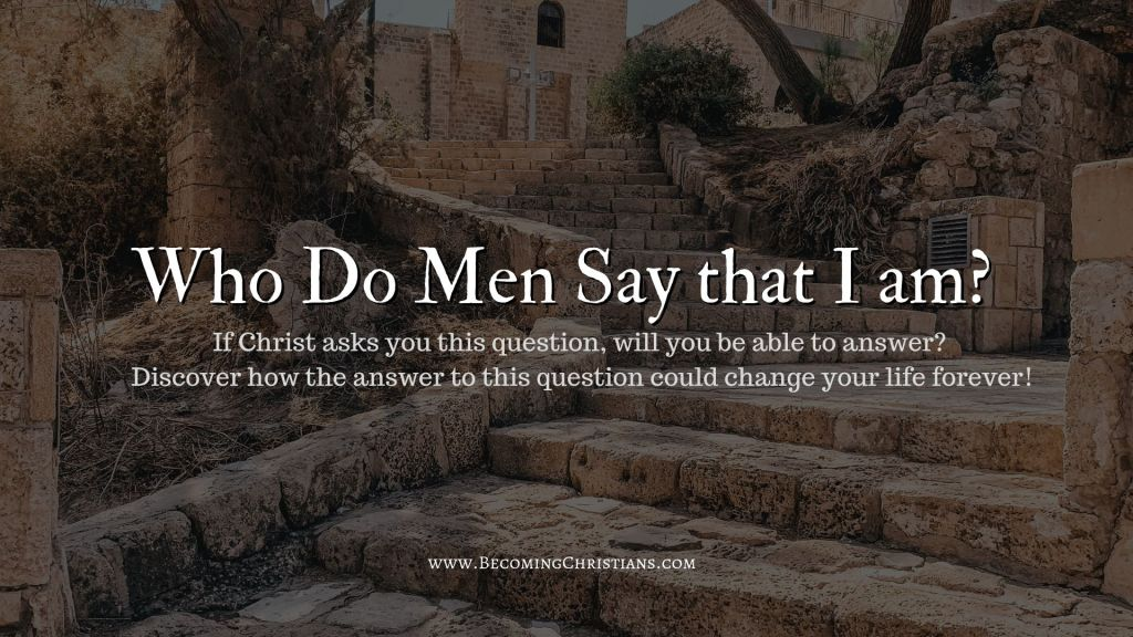 A reflection on Matthew 16:13-20 who do men say that I am?