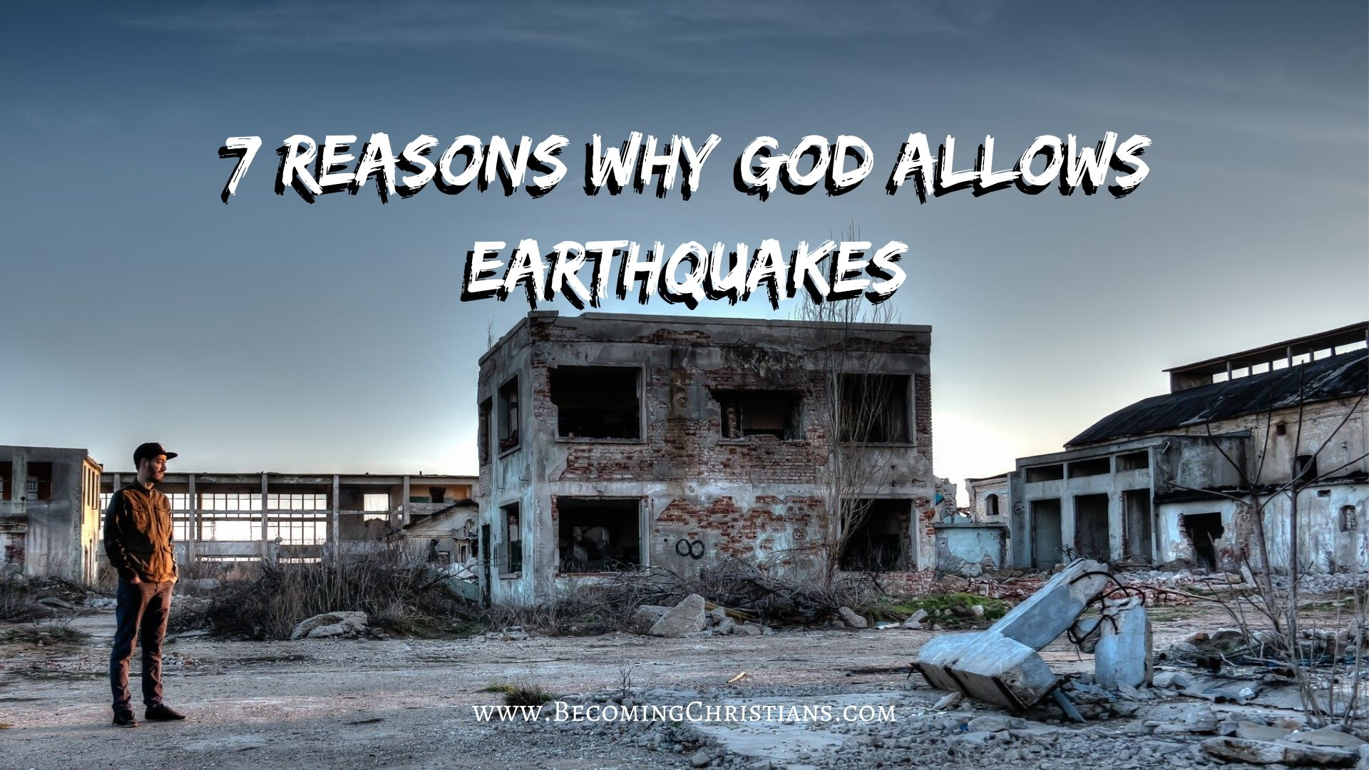 7 Reasons Why God Allow Earthquakes