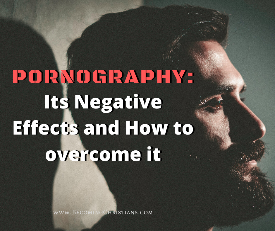 The negative effects of pornography and how to overcome it