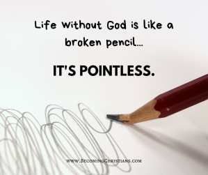 Life without God is like a broken pencil it is pointless quote