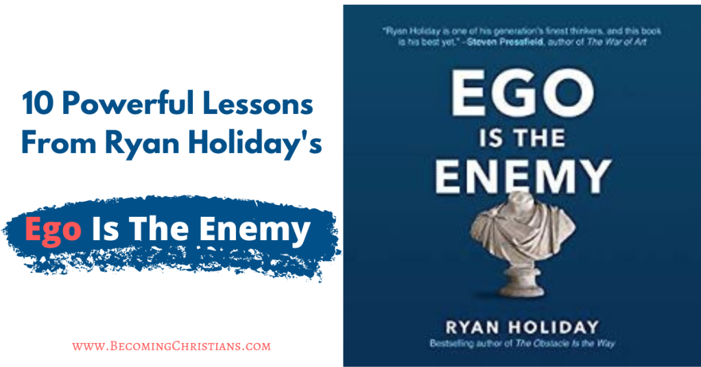 Top 10 Most Powerful Lessons From Ryan Holiday's Ego Is The Enemy
