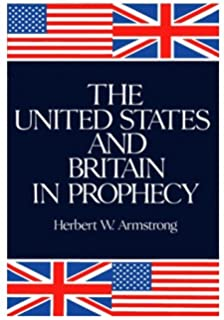 The United States and Brtain in Prophecy by Mr Armstrong