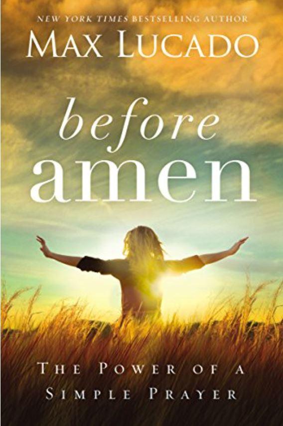 Before Amen: The Power of a Simple Prayer max lucado books