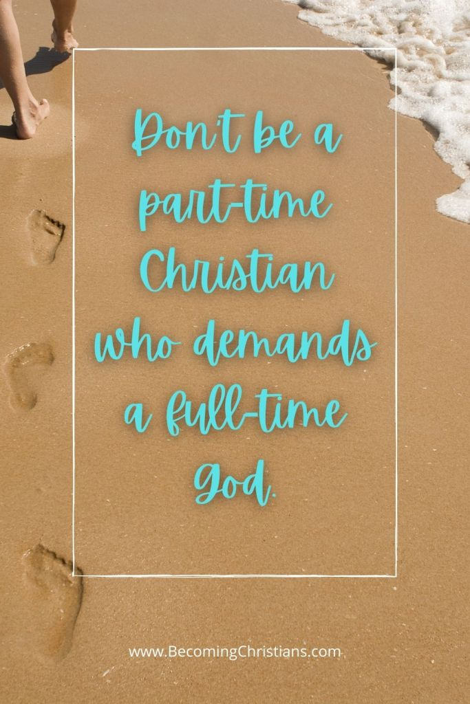 Don't be a part-time Christian who demands a full-time God.