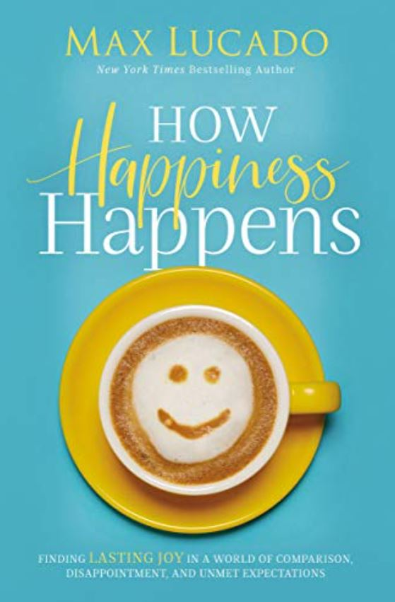 How Happiness Happens max lucado books