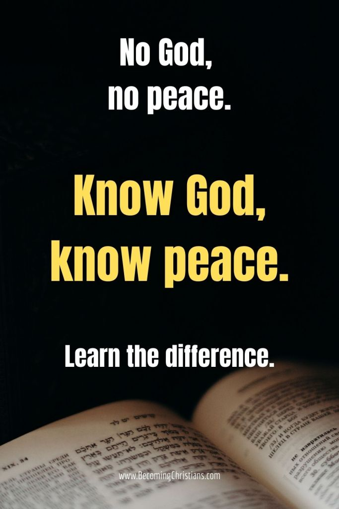 No God, no peace. Know God, know peace. Learn the difference.