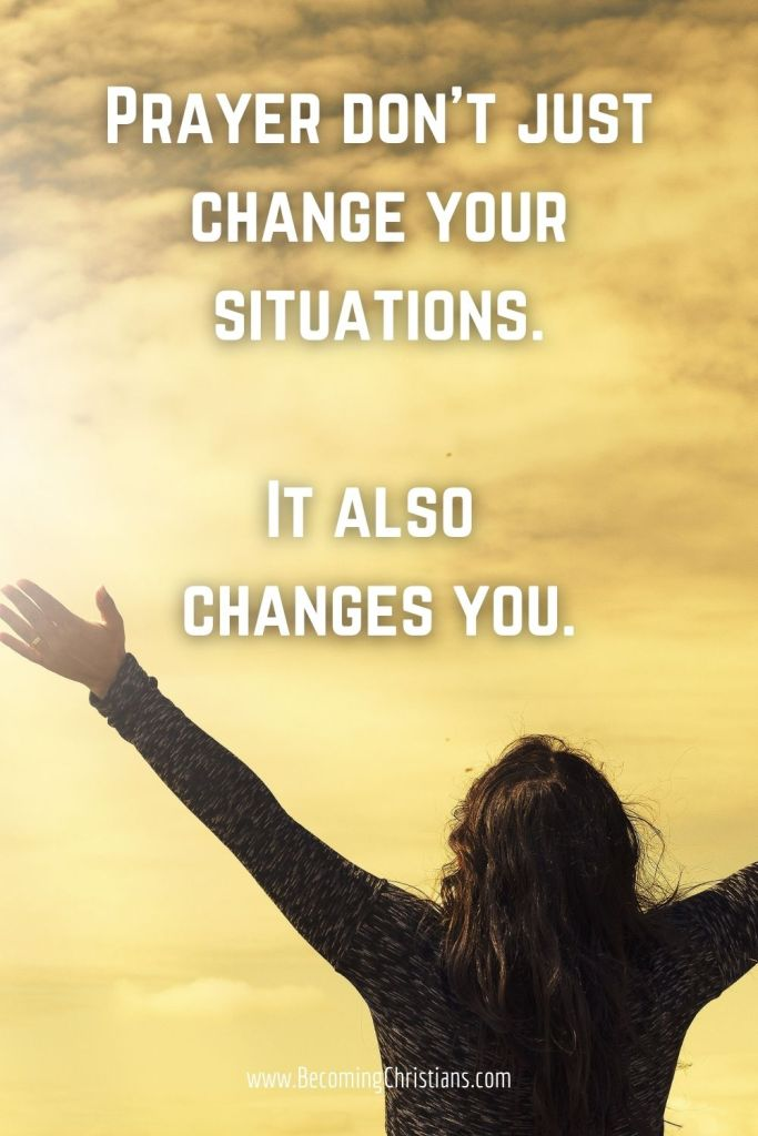 Prayer don't just change your situations. It also changes you. Christian quotes.