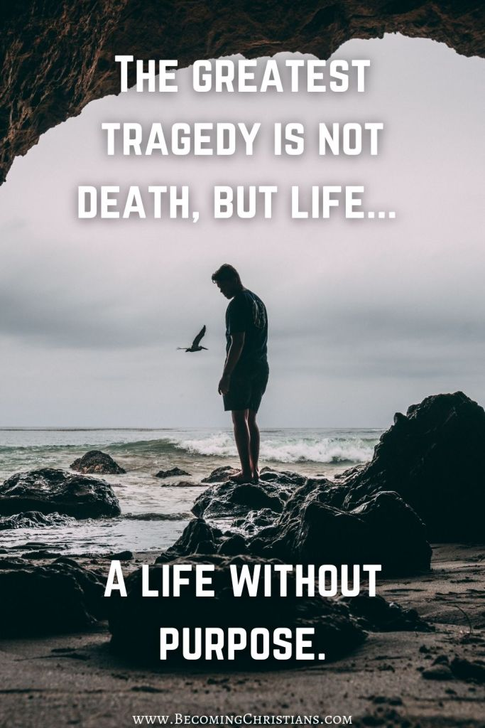 The greatest tragedy is not death, but life... A life without purpose.