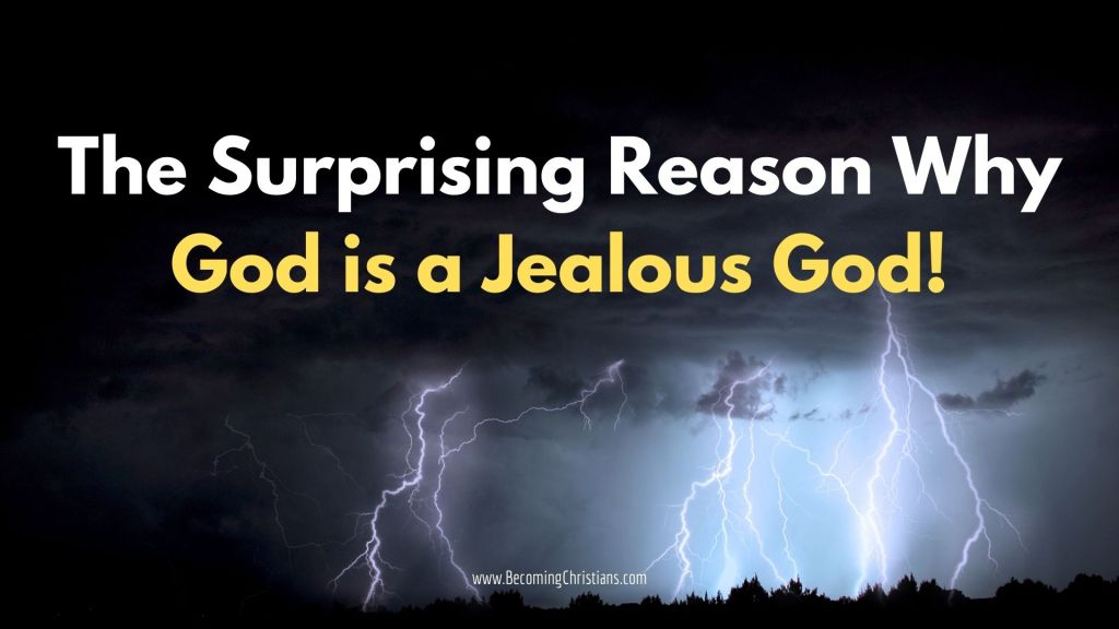 The Surprising Reason Why God is a Jealous God