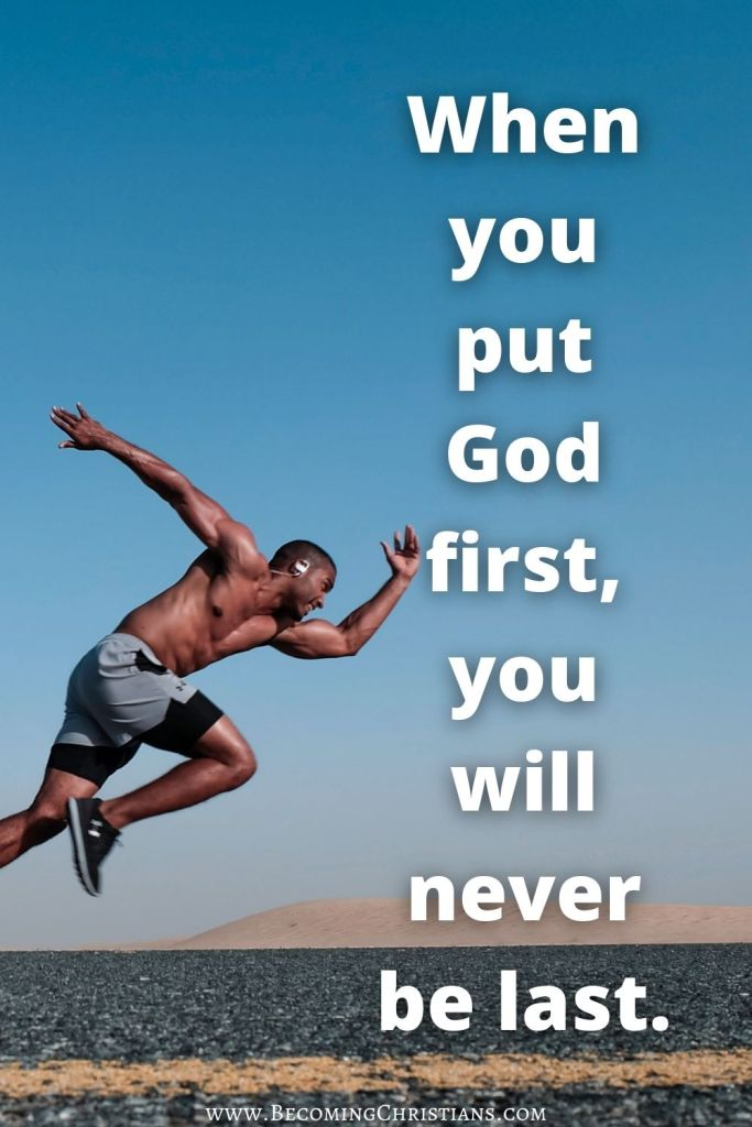 When you put God first, you will never be last Christian quotes.