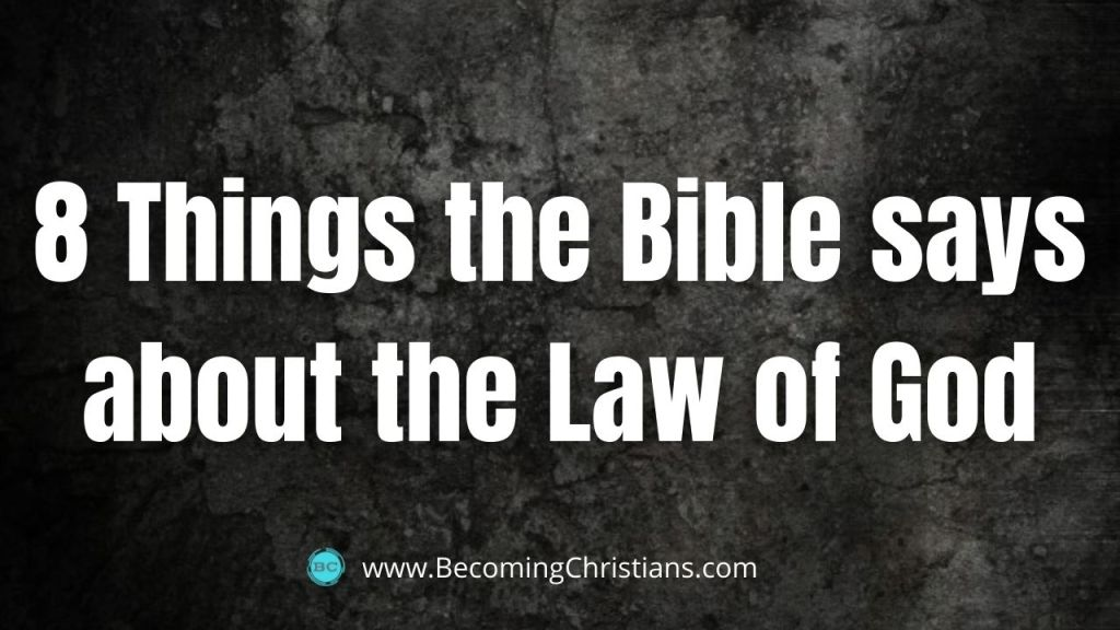 8 Things the Bible says about the Law of God